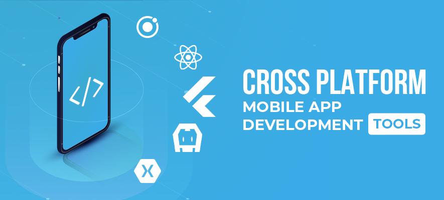 5 Best Cross-platform Mobile App Development Tools To Use In 2021