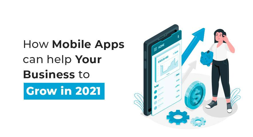 How mobile apps can help your business to grow in 2021